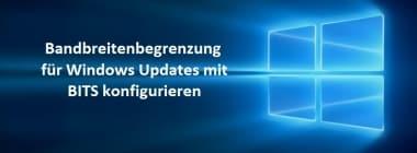 Bandbreitenbegrenzung für Windows Updates mit BITS konfigurieren