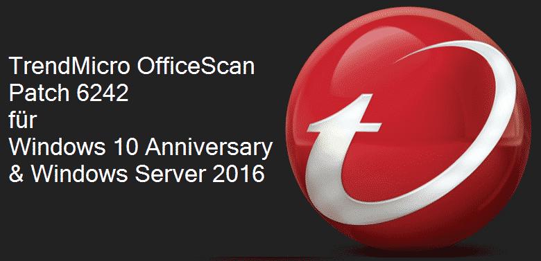 TrendMicro OfficeScan Patch 6242 für Windows 10 Anniversary & Windows Server 2016