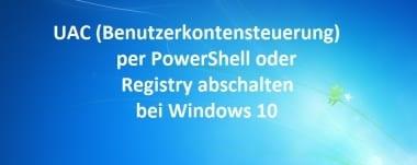 UAC (Benutzerkontensteuerung) per PowerShell oder Registry abschalten bei Windows 10