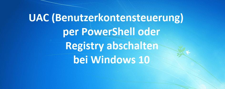 uac-benutzerkontensteuerung-per-powershell-oder-registry-abschalten-bei-windows-10