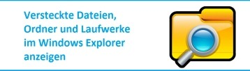 Versteckte Dateien, Ordner und Laufwerke im Windows Explorer anzeigen