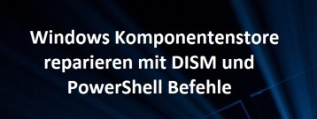 Windows Komponentenstore reparieren mit DISM und PowerShell Befehle