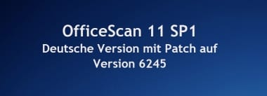 OfficeScan 11 SP1 Deutsche Version mit Patch auf Version 6245