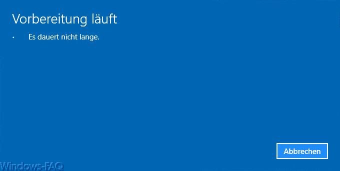 Windows 10 - Deinstallation - Vorbereitung läuft. Es dauert nicht lange.