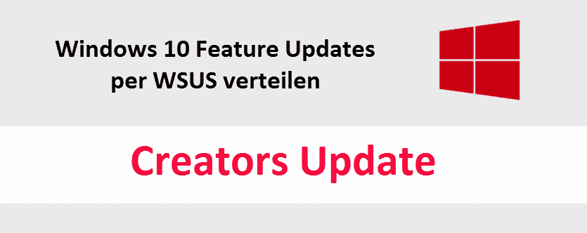 Feature Update Creators Update 1703 Windows 10 per WSUS verteilen