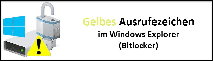 Gelbes Ausrufezeichen im Windows 10 Explorer Bitlocker