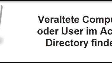Veraltete Computer oder User im Active Directory finden