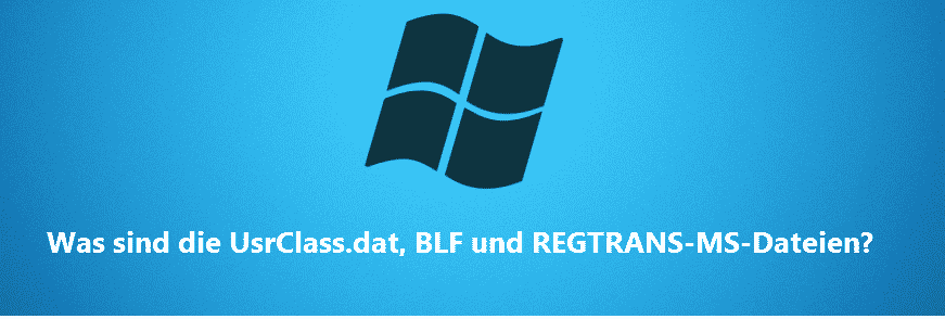 Was sind die UsrClass.dat, BLF und REGTRANS-MS-Dateien