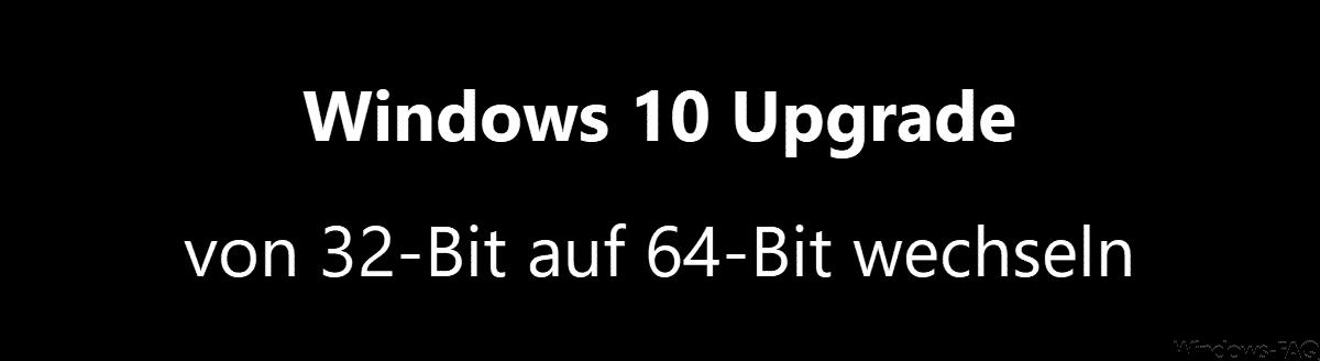 Windows 10 Upgrade von 32-Bit auf 64-Bit wechseln