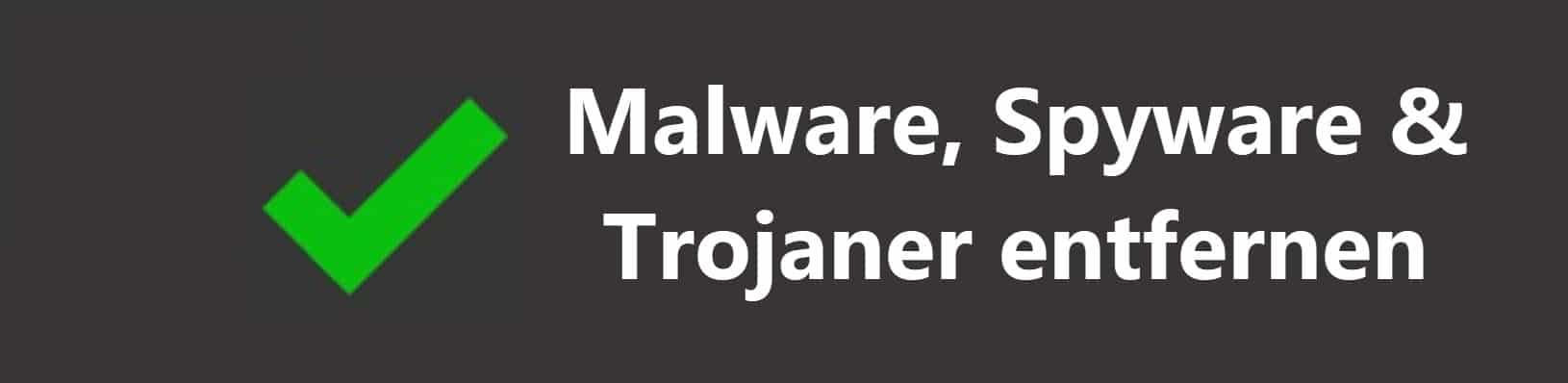 Malware, Spyware & Trojaner entfernen