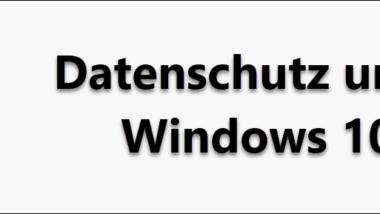 Datenkrake Windows 10? – Wie ist es um den Datenschutz bestellt?
