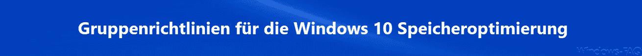 Gruppenrichtlinien für die Windows 10 Speicheroptimierung