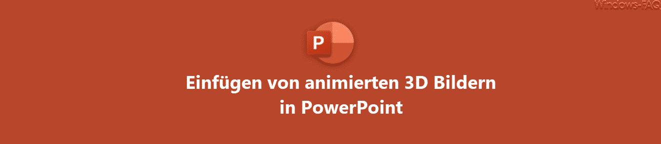 Einfügen von animierten 3D Bildern in PowerPoint