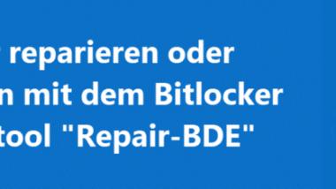 """Bitlocker reparieren oder entschlüsseln mit dem Bitlocker Reparaturtool """"Repair-BDE"""""""