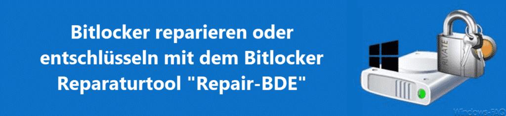 Bitlocker reparieren oder entschlüsseln mit dem Bitlocker Reparaturtool Repair-BDE