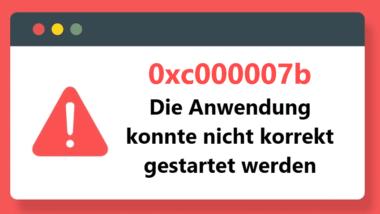 0xc000007b – Die Anwendung konnte nicht korrekt gestartet werden