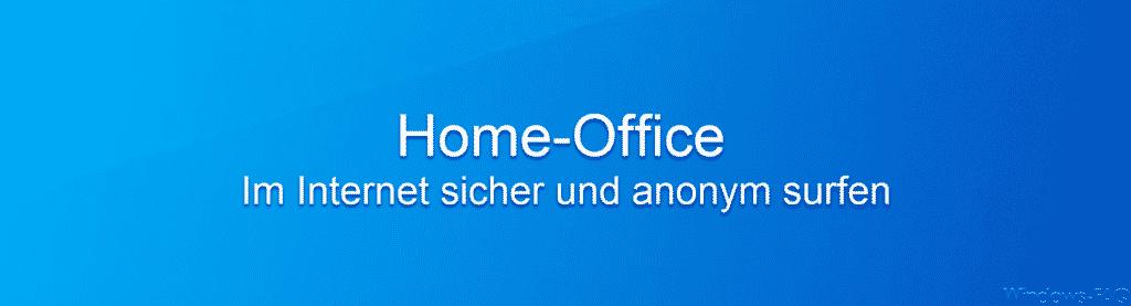 Home-Office  Im Internet sicher und anonym surfen