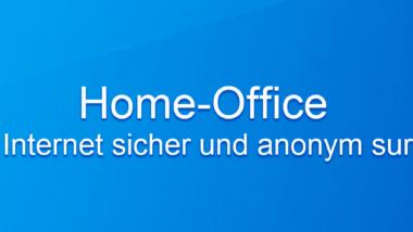 """Neue Arbeitskultur """"Home-Office"""" : Internet sicher und anonym surfen"""