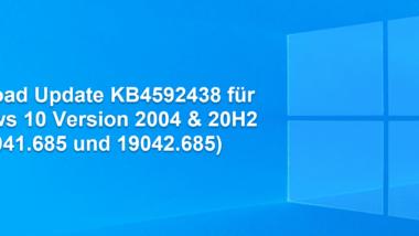 Download Update KB4592438 für Windows 10 Version 2004 & 20H2 (19041.685 und 19042.685)