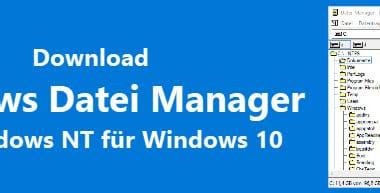 Windows Datei Manager von Windows NT unter Windows 10 installieren