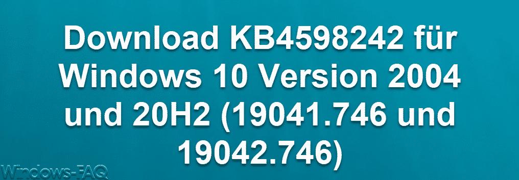 Download KB4598242 für Windows 10 Version 2004 und 20H2 (19041.746 und 19042.746)