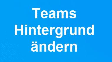 Hintergrundbild bei Teams ändern