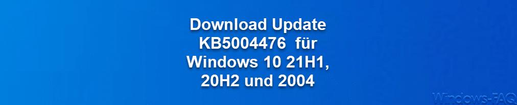 Download Update KB5004476  für Windows 10 21H1 20H2 und 2004