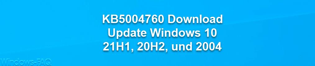 KB5004760 Download Update Windows 10 21H1, 20H2 und 2004